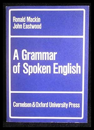 A Grammar of Spoken English.: Mackin, Ronald; Eastwood,