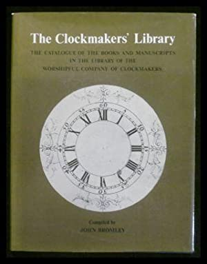 Clockmakers Library: Catalogue of the Books and Manuscripts in the Library of the Worshipful Comp...