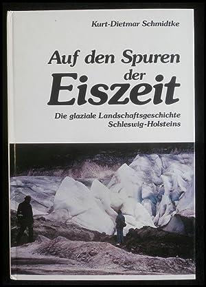 Auf den Spuren der Eiszeit Die glaziale: Schmidtke, Kurt-Dietmar