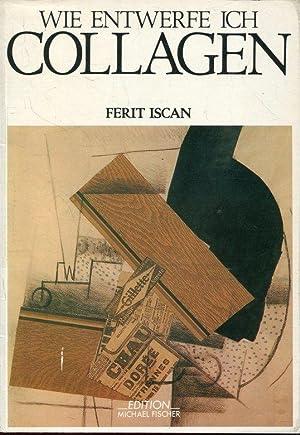 Wie entwerfe ich Collagen (Richtiges Malen und: Iscan, Ferit: