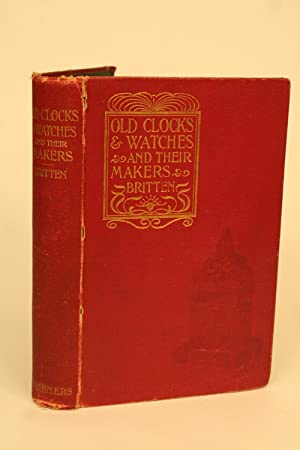 Old Clocks and Watches and Their Makers.: Britten, F. J.
