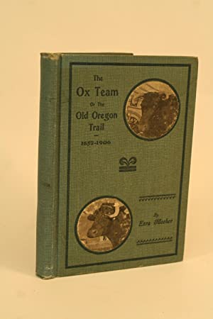 The Ox Team or the Old Oregon Trail, 1852-1906.: Meeker, Ezra