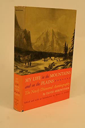 My Life in the Mountains and on the Plains. The Newly Discovered Autobiography of David Meriwether....