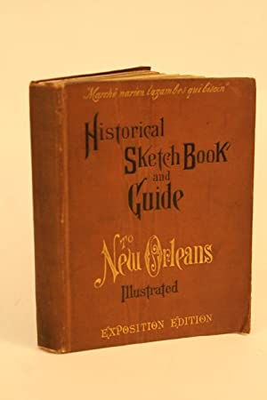 Historical Sketch Book and Guide to New Orleans and Environs.: New Orleans,