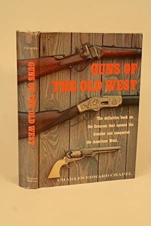 Guns of the Old West.: Chapel, Charles Edward