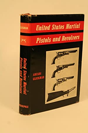 United States Martial Pistols and Revolvers.: Gluckman, Arcadi