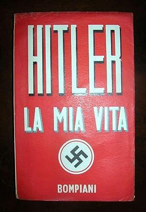 La mia vita. Prefazione di Adolf Hitler: HITLER, Adolf