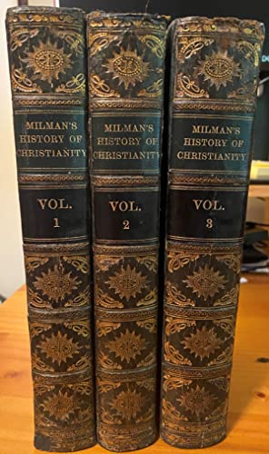 The History of Christianity - 3 Volumes: H.H. Milman