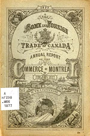 The Home and Foreign Trade of Canada. Also Annual Report of the Commerce of Montreal for 1877
