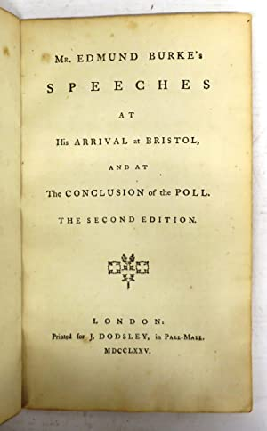 Mr. Edmund Burke's Speeches at His Arrival at Bristol, and at The Conclusion of the Poll