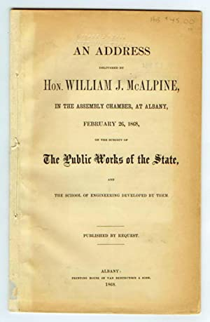 An Address delivered by Hon. William J. McAlpine, in the Assembly Chamber, at Albany, February 26...