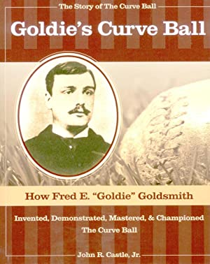"""Goldie's Curve Ball: How Fred E. """"Goldie"""": CASTLE, John R.,"""