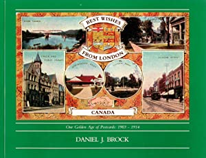 Best Wishes From London, Canada. Our Golden Age of Postcards: 1903-1914: BROCK, Daniel J.