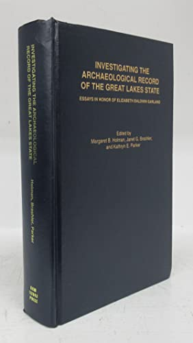 Investigating the Archaeological Record of the Great Lakes State: Essays in Honor of Elizabeth Ba...