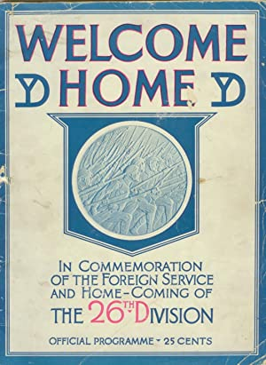 Welcome Home: In Commemoration of the Foreign Service and Home-Coming of the 26th Division. Offic...