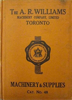 Catalogue 48. The A. R. Williams Machinery Co., Ltd. Machinery and Mill Supplies: GREEN, N. I. (ed....