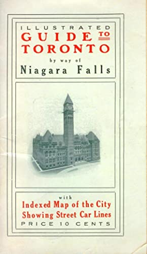 Illustrated Guide to Toronto By Way of Niagara Falls With Indexed Map of the City, Showing Street...