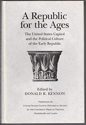 A Republic for the Ages: The United States Capitol and the Political Culture of the Early Republic