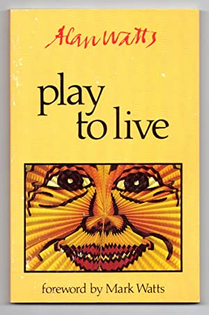 Play to Live: Selected Seminars by Alan W. Watts