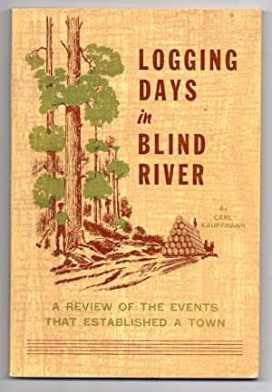 Logging Days in Blind River: A Review of the Events that Established a Town
