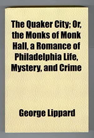 The Quaker City; Or, the Monks of Monk Hall, a Romance of Philadelphia Life, Mystery, and Crime