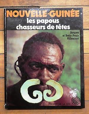 Nouvelle-Guinée: les papous chasseurs de têtes: VILLEMINOT, Jacques et