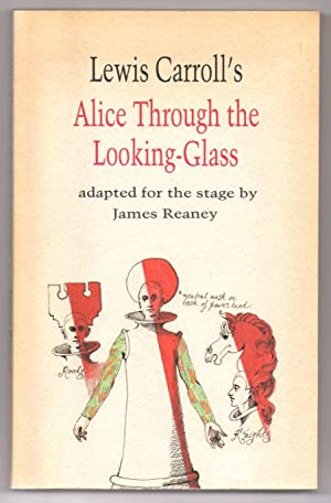 Lewis Carroll's Alice Through the Looking-Glass: Reaney, James; Carroll,