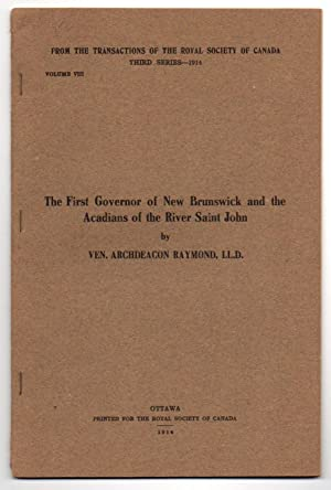 The First Governor of New Brunswick and the Acadians of the River Saint John: RAYMOND, Ven. ...