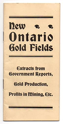 New Ontario Gold Fields Extracts - Extracts from Government Reports, Gold Production, Profits in ...