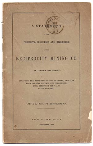 A Statement of the Property, Condition and Resources of the Reciprocity Mining Co. of Canada East