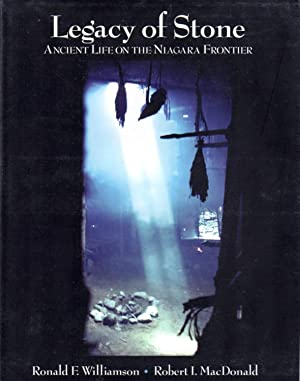Legacy of Stone: Ancient Life on the Niagara Frontier: WILLIAMSON, R. F.; MACDONALD, Robert I.