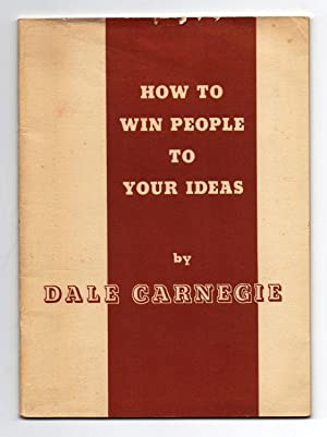How To Win People To Your Ideas (book excerpt): CARNEGIE, Dale