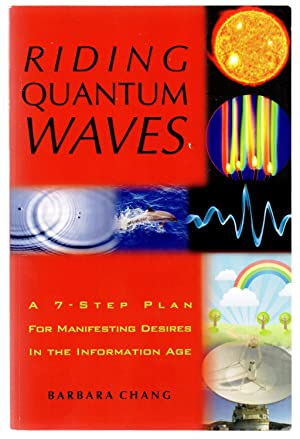 Riding Quantum Waves: A 7-Step Plan For Manifesting Desires In the Information Age