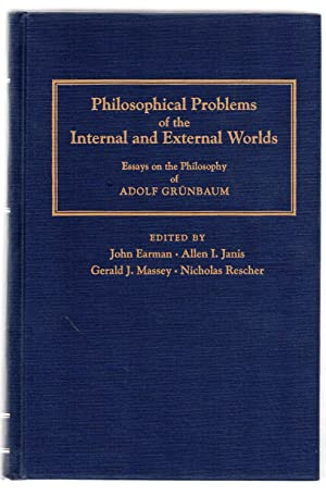 Philosophical Problems of the Internal and External Worlds: Essays on the Philosophy of Adolf Grü...