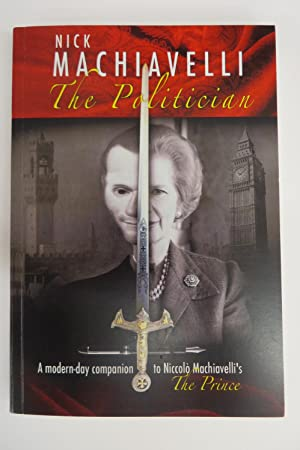 The Politician: A modern-day companion to Niccolò Machiavelli's The Prince