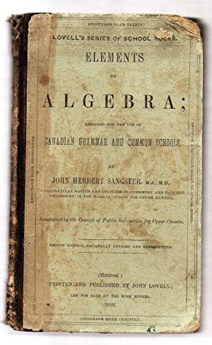 Elements of Algebra; Designed for the use of Canadian Grammar and Common Schools: SANGSTER, John ...