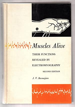Muscles Alive: Their Functions Revealed by Electromyography: BASMAJIAN, J. V.