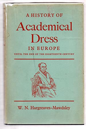 A History of Academical Dress in Europe Until the End of the Eighteenth Century