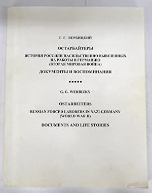 Ostarbeiters. Russian Forced Laborers in Nazi Germany (World War II). Documents and Life Stories: ...