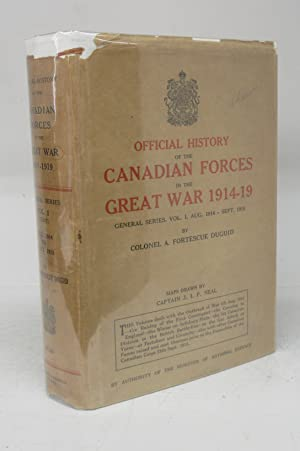 Official History of The Canadian Forces in The Great War 1914-1919 General Series Vol. 1: From th...