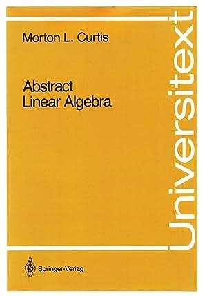 Abstract Linear Algebra: CURTIS, Morton L.