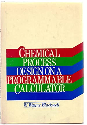 Chemical Process Design on a Programmable Calculator: BLACKWELL, W. Wayne