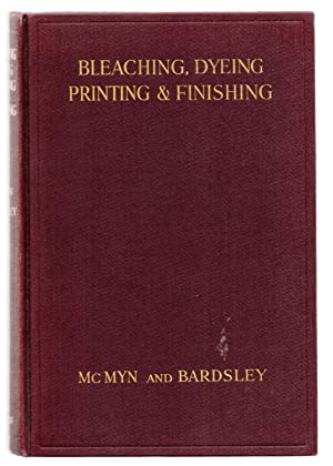 Bleaching, Dyeing, Printing and Finishing for the Manchester Trade: A Book Intended For Warehouse...