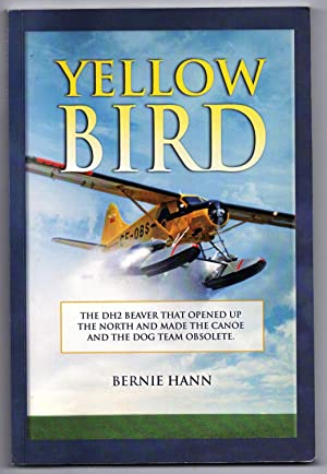 Yellow Bird: The DH2 Beaver That Opened Up the North and Made the Canoe and the Dog Team Obsolete