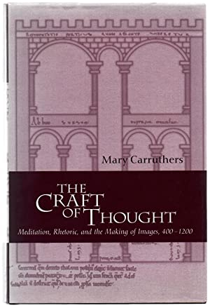 The Craft of Thought: Meditation, Rhetoric, and the Making of Images, 400-1200: CARRUTHERS, Mary