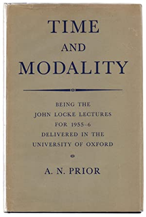 Time and Modality: Being the John Locke Lectures For 1955-6 Delivered in the University of Oxford