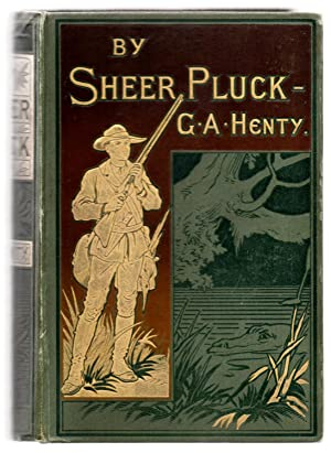 By Sheer Pluck: A Tale of the Ashanti War: HENTY, G. A.