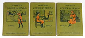 Goodwin's Course in Sewing: Practical Instruction in Needlework for Use in Schools and at Home. B...