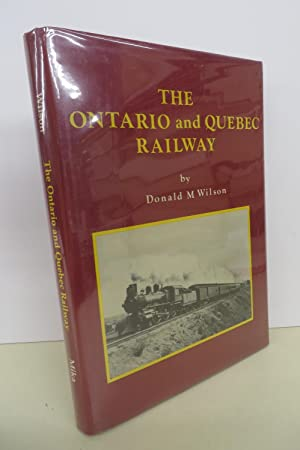 The Ontario & Quebec Railway: A History: WILSON, Donald M.