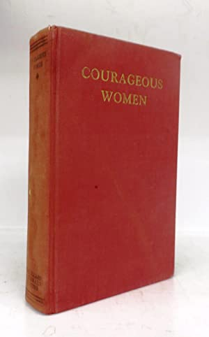 Courageous Women: MONTGOMERY, L. M.; KEITH, Marian; MCKINLEY, Mabel Burns